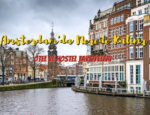 Amsterdam'da Nerede Kalınır ? | Hostel-Otel Tavsiyeleri