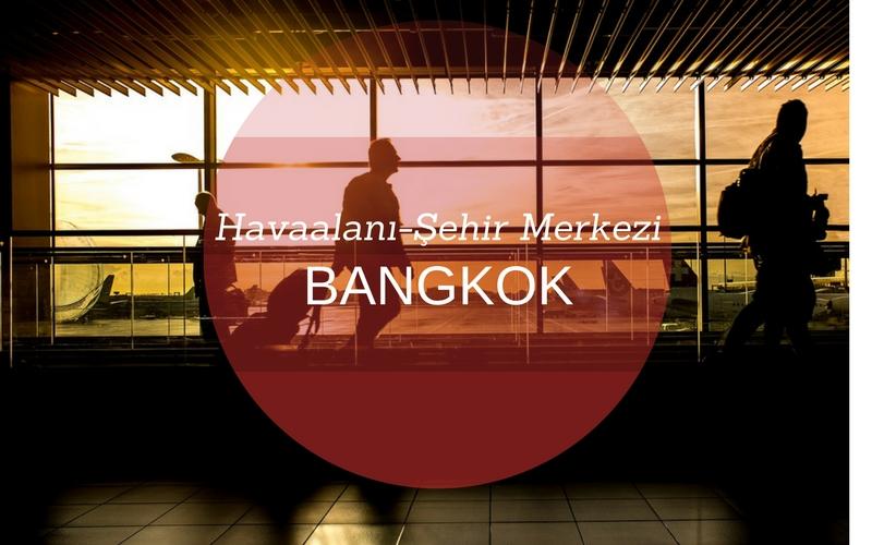 Bangkok Havaalanından Şehir Merkezine Nasıl Gidilir ?