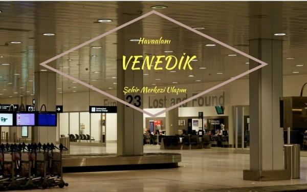 Venedik Havaalanından Şehir Merkezine Ulaşım