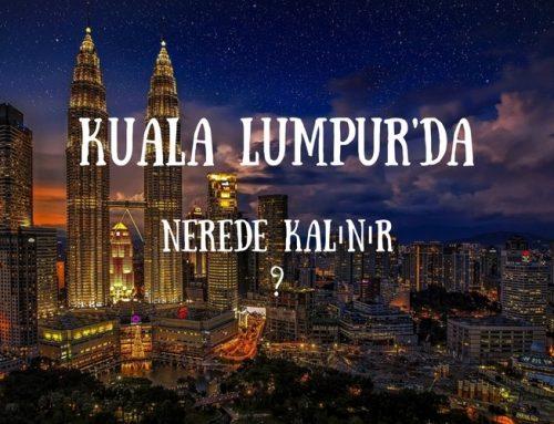 Kuala Lumpur'da Nerede Kalınır ? | Otel Tavsiyeleri