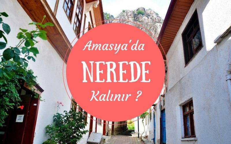 Amasya'da Nerede Kalınır ?