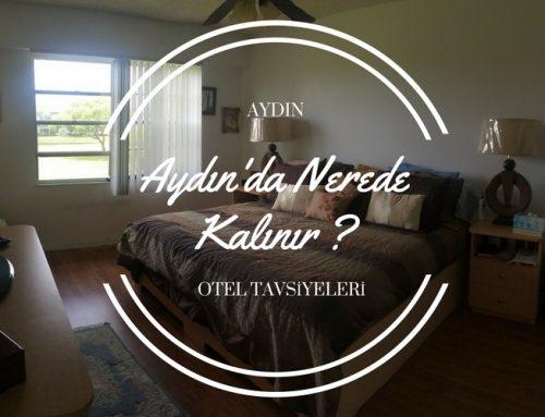 Aydın'da Nerede Kalınır ? | Aydın Otel Tavsiyeleri